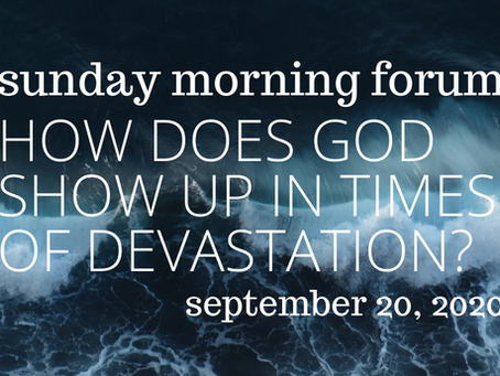 Forum: How does God show up in times of devastation?