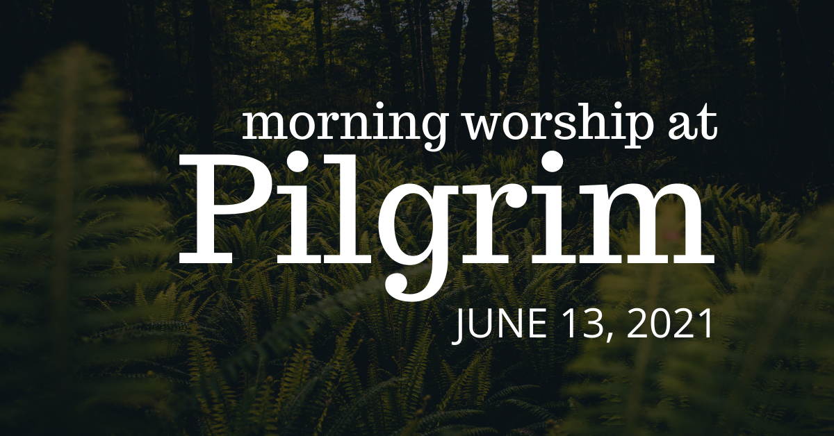 forest clearing - indoor worship with communion on June 13, 2021
