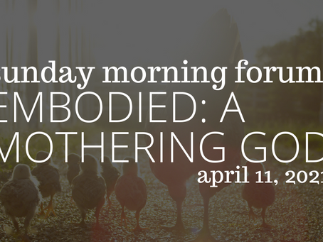 Embodied: A Mothering God - Forum on April 11