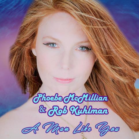 Phoebe McMillian & Rob KuhlmanA Man Like You.jpg