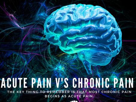 Acute pain v's Chronic pain