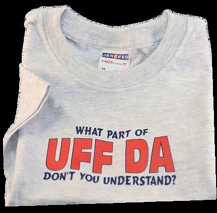 """T-Shirt - """"What Part of UFF DA ...?"""" (Gray, Adult)"""