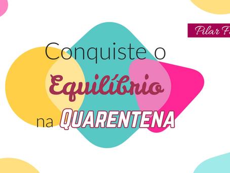 2) Conquiste o Equilíbrio na Quarentena - Pilar Família