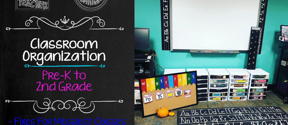 Classroom Organization Ideas: Pre-Kindergarten to 2nd Grade