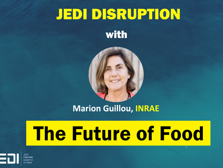 JEDI DISRUPTION - The Future of Food With Marion Guillou, National Agronomics Research Center INRAE