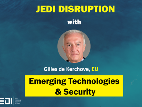 JEDI DISRUPTION - The Emerging Technologies & Security with Gilles de Kerchove
