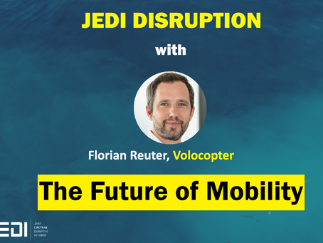 JEDI DISRUPTION - The Future of Mobility With Florian Reuter, Volocopter