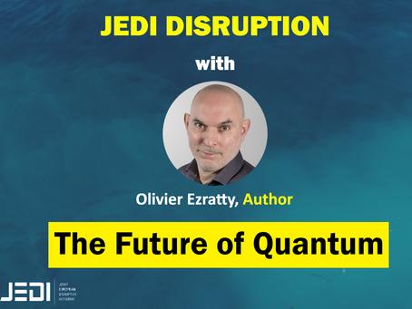 JEDI DISRUPTION - The Future of Quantum With Olivier Ezratty
