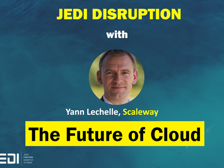 JEDI DISRUPTION - The Future of Cloud with Yann Lechelle, Scaleway