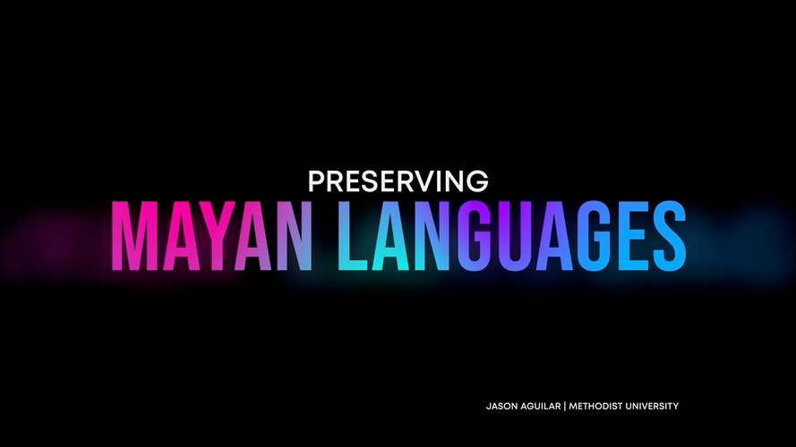 PRESERVING MAYAN LANGUAGES - JASON AGUILAR