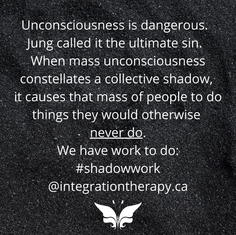 Unconsciousness is dangerous. Jung calle