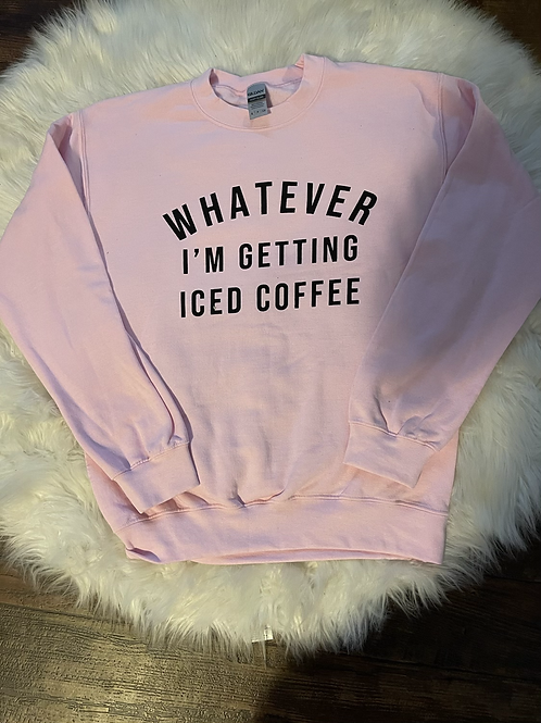 Whatever I'm getting Iced Coffee