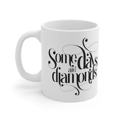 Some Days are Diamonds White Ceramic Mug