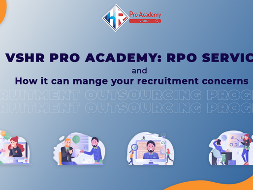 VSHR PRO ACADEMY: RPO Service And How It Can Manage Your Recruitment Concerns?
