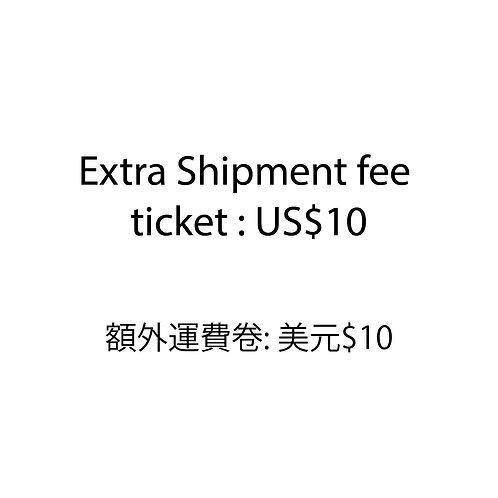 Extra Shipment fee ticket : US$10
