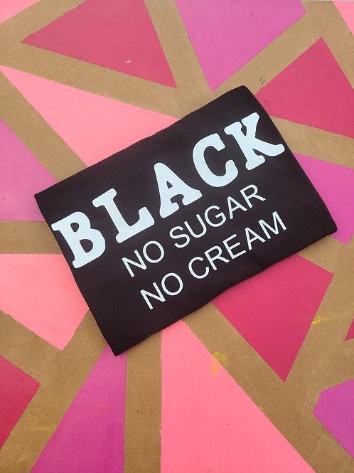 Black: No Sugar No Cream