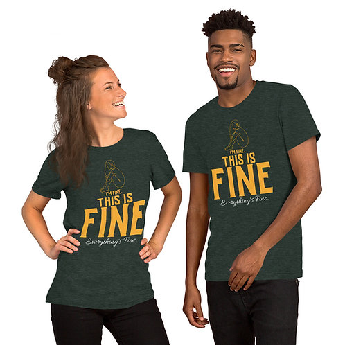 I'm fine this is fine everything's fine Unisex T-Shirt