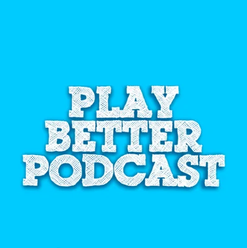 Play Better Podcast