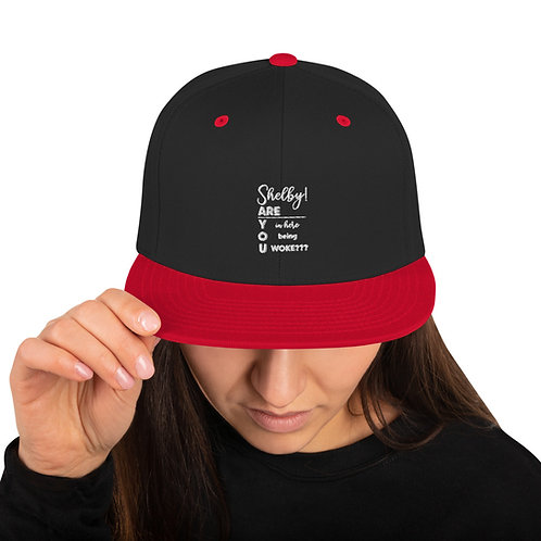 Shelby, are You in Here Being Woke - Snapback Hat