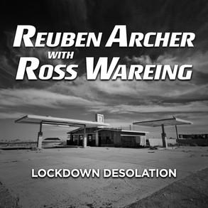 Reuben Archer with Ross Wareing / Desolation Lockdown