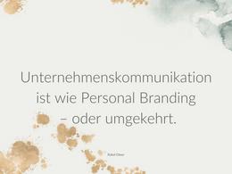 Unternehmenskommunikation ist wie Personal Branding – oder umgekehrt.