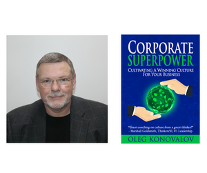 Dr Oleg Konovalov, Corporate Superpower - Cultivating A Winning Culture For Your Business