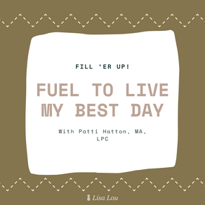 Fill 'er Up! Fuel to Live My Best Day