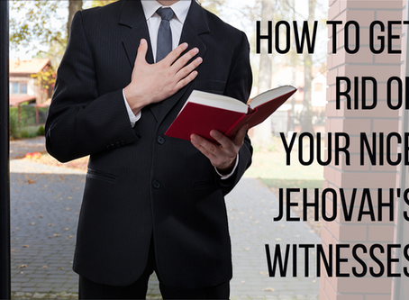 Atheist Life Hacks: How To Get Rid Of Your Nice Jehovah's Witnesses