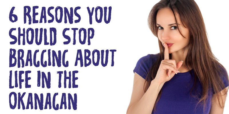 6 Reasons You Should Stop Bragging About Life In The Okanagan