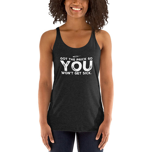 "Covid vaccine ""got the prick so you won't get sick"" Women's Racerback Tank"