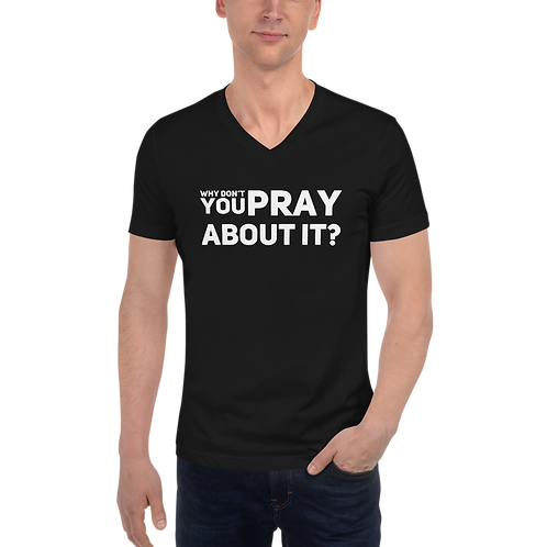 Pray about it Unisex Short Sleeve V-Neck T-Shirt