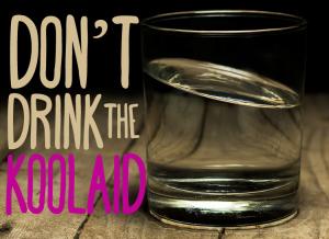 Don't drink the Koolaid