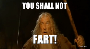You shall not fart.