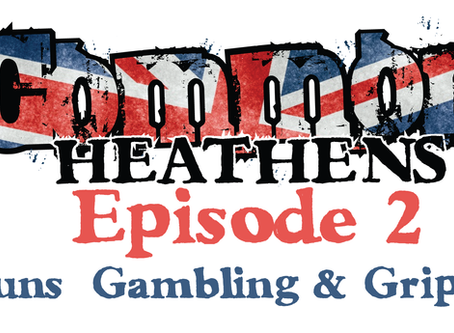 New Common Heathens Episode! Guns, Gambling & Gripes!