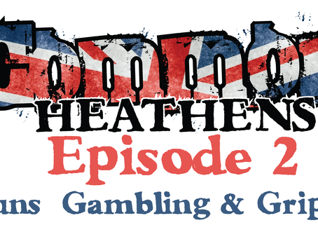New Common Heathens Episode! Guns, Gambling & Gripes!