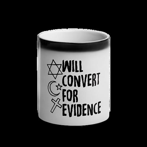 Will Convert For Evidence Atheist Glossy Magic Mug