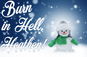 Merry Christmas! You're Going To Burn In Hell!