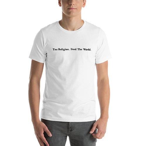 Tax religion. Feed the world. Short-Sleeve Unisex T-Shirt