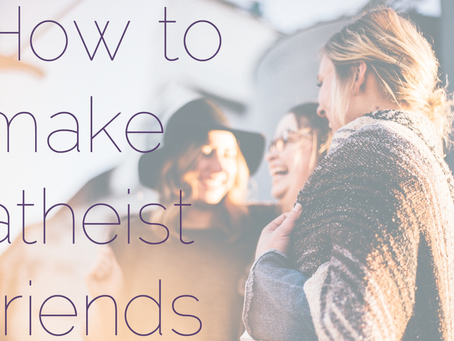 Atheist Life Hacks: How To Make Atheist Friends