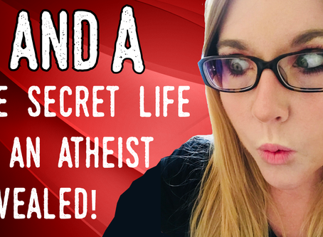 New Video! Q&A: The Secret Life Of An Atheist Revealed!