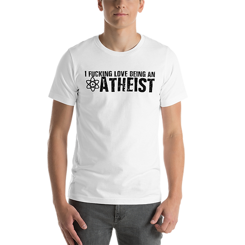 I Fucking Love Being An Atheist Short-Sleeve Unisex T-Shirt