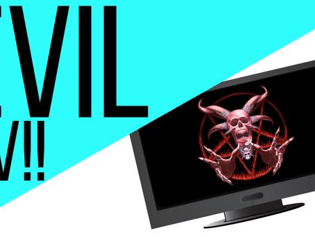 Evil Godless Television!