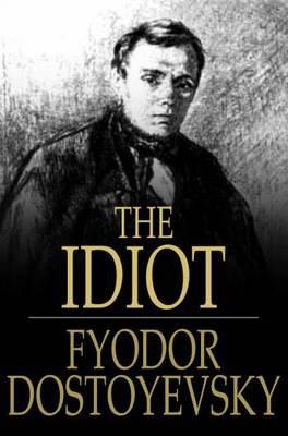 The Idiot Dostoyevsky