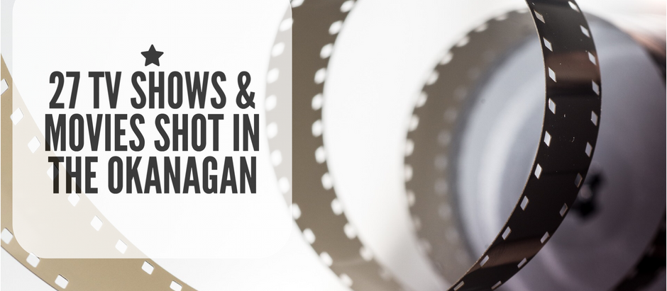 27 TV Shows & Movies You May Not Know Were Shot In The Okanagan
