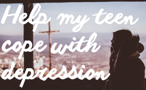Coping with a depressed teen