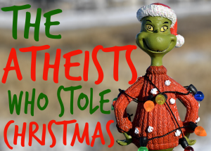 The Atheists Who Stole Christmas