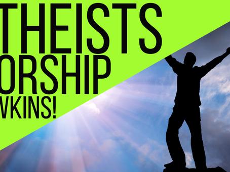 New Video: Atheists Worship Richard Dawkins!