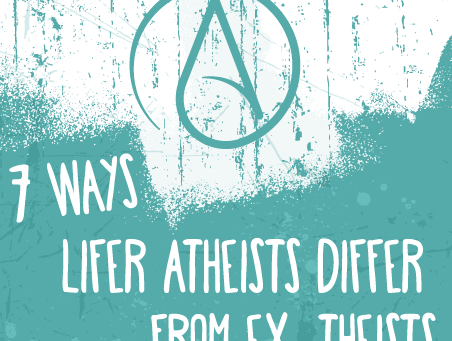 7 Ways Lifer Atheists Differ From Ex-theists