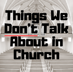 Things We Don't Talk About in Church