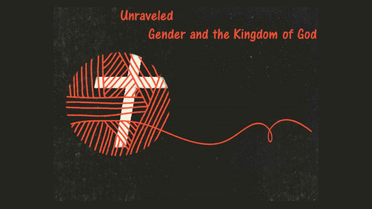 Unraveled (Gender and the Kingdom of God)